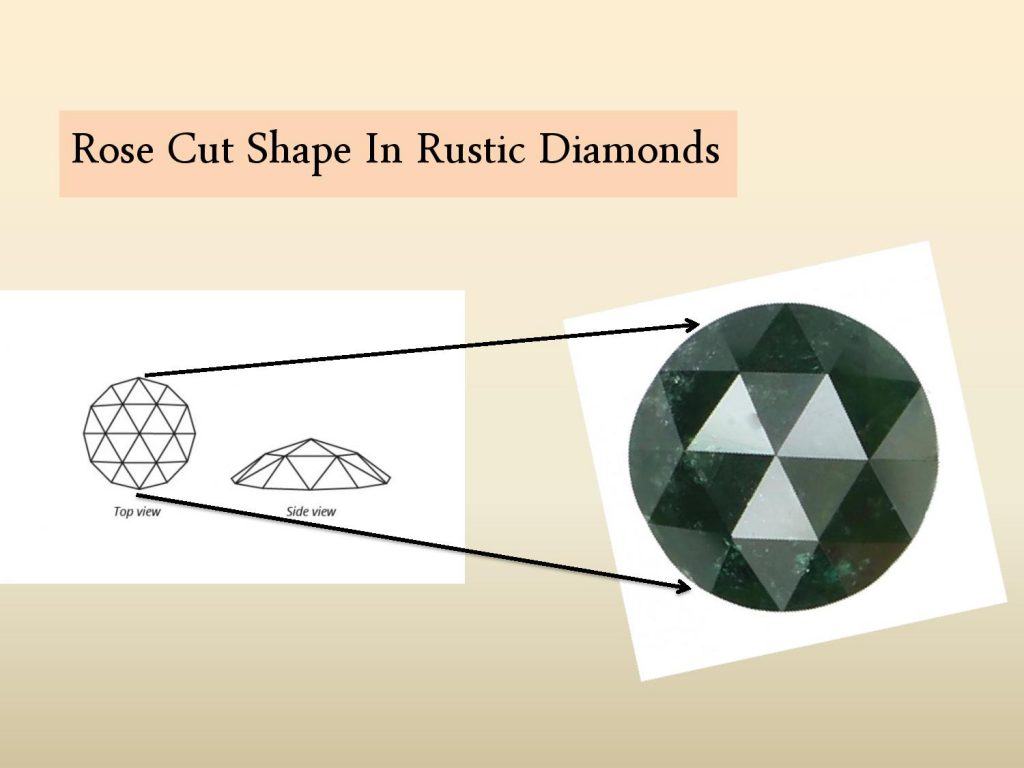 rose cut diamonds shape in rustic diamonds