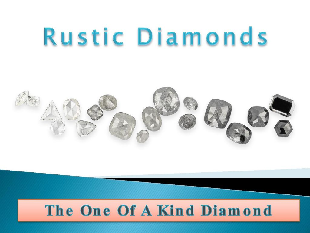 rustic diamonds The One Of A Kind Diamond